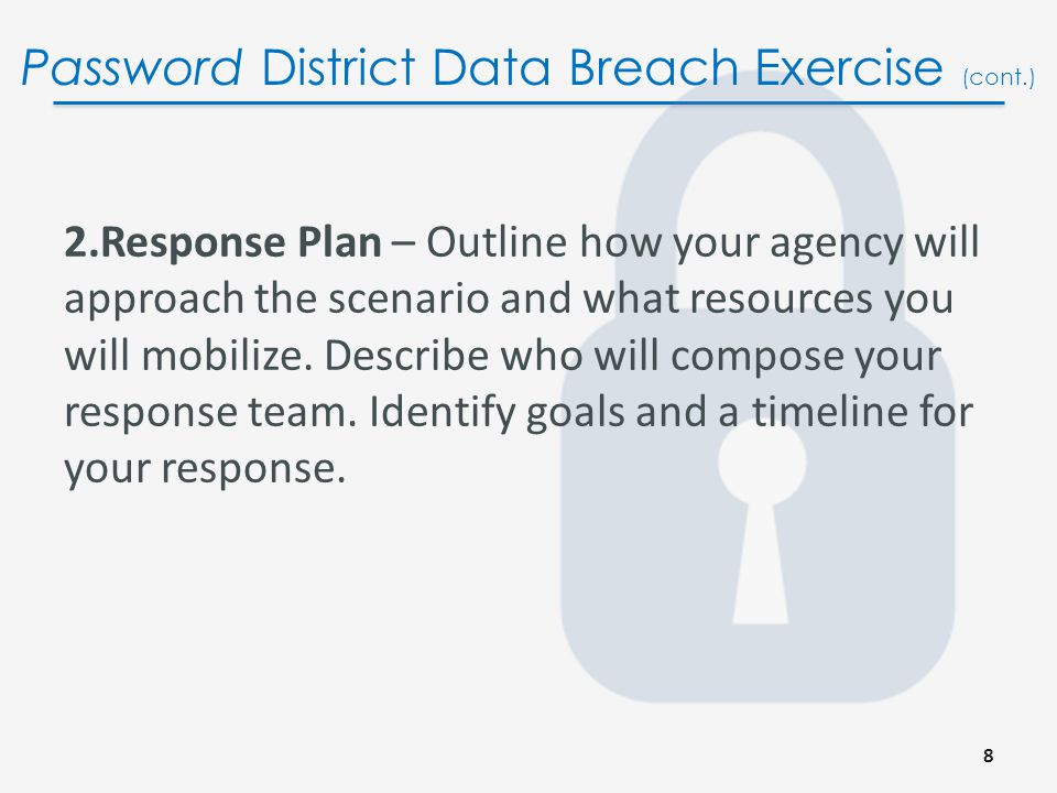 Password District Data Breach Exercise Each team will develop two key products: 1.Public and Internal Communications/ Messaging – Develop the message(s) you will deliver to your staff, students, parents, the media, and the public.