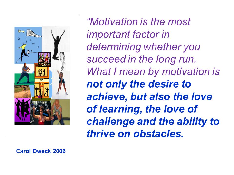 Motivation is the most important factor in determining whether you succeed in the long run.
