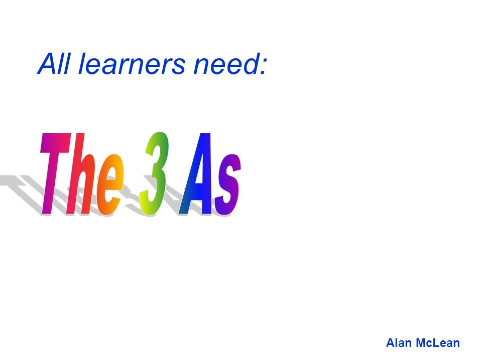 All learners need: Alan McLean