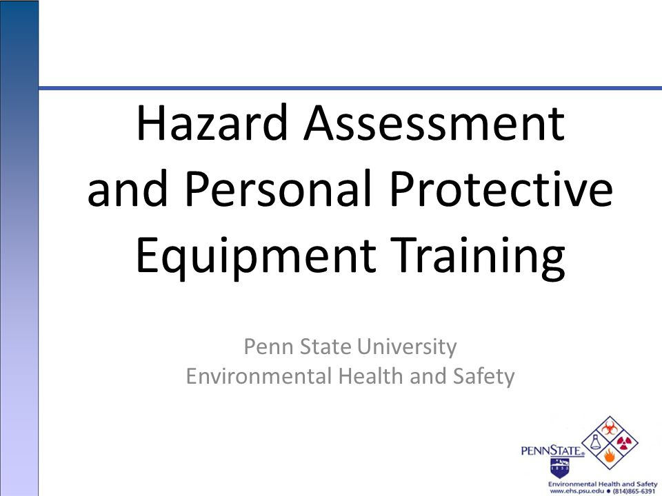 Penn State University Environmental Health and Safety Hazard Assessment and Personal Protective Equipment Training