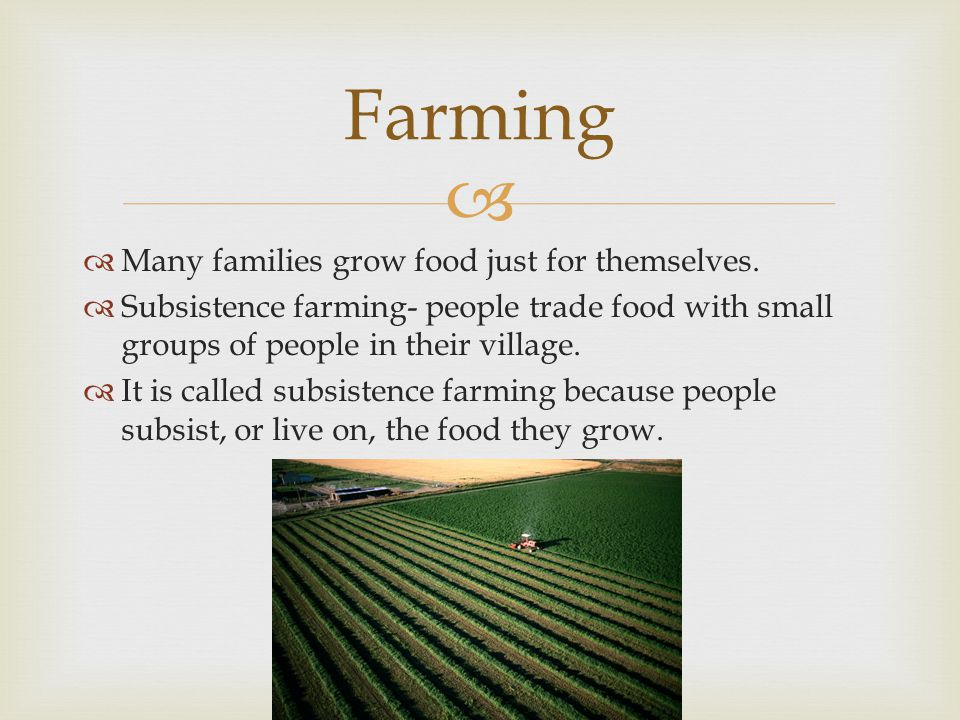   Many families grow food just for themselves.