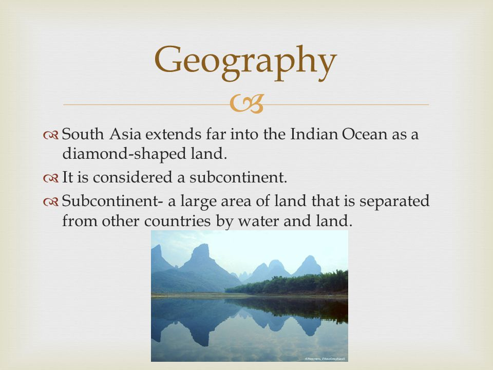   South Asia extends far into the Indian Ocean as a diamond-shaped land.