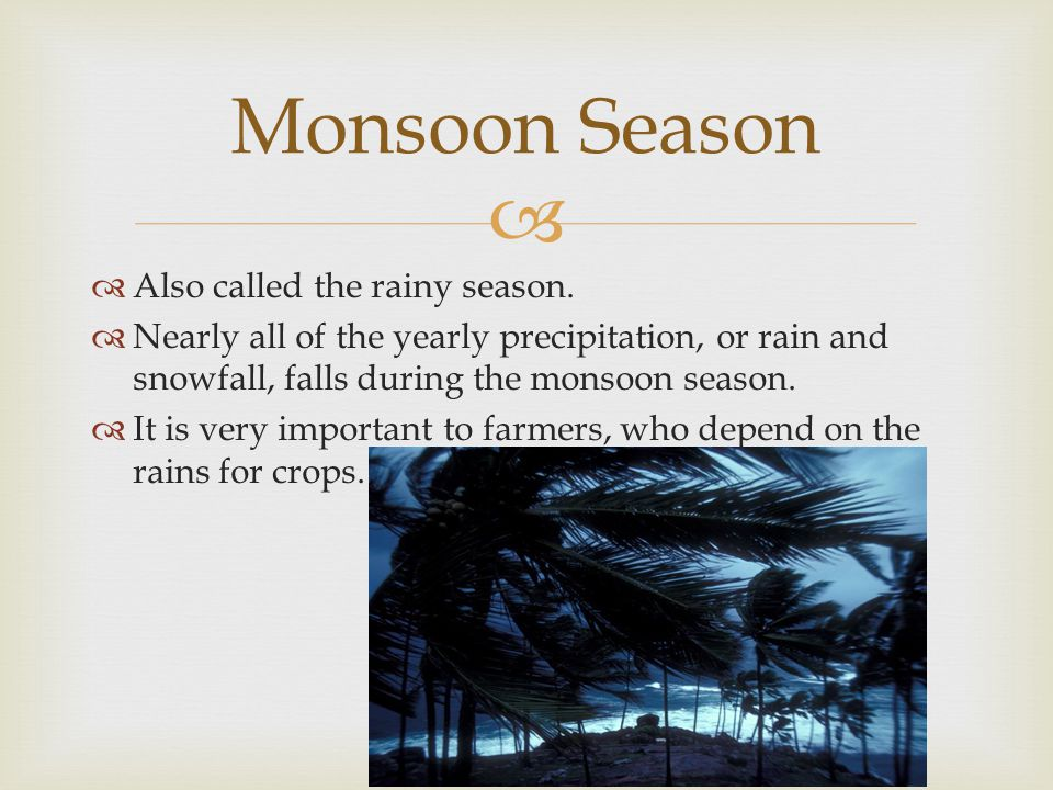   Also called the rainy season.