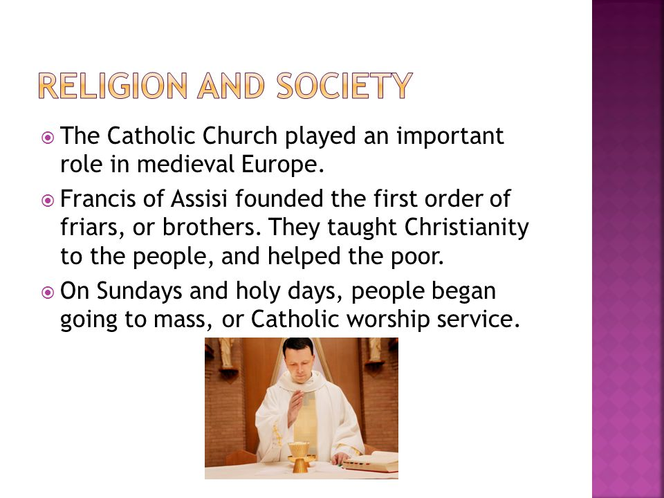  The Catholic Church played an important role in medieval Europe.