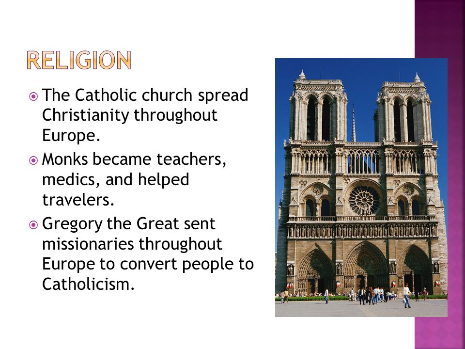  The Catholic church spread Christianity throughout Europe.