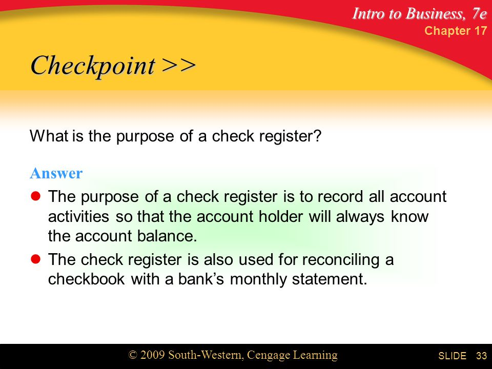 Intro to Business, 7e © 2009 South-Western, Cengage Learning SLIDE Chapter What is the purpose of a check register.