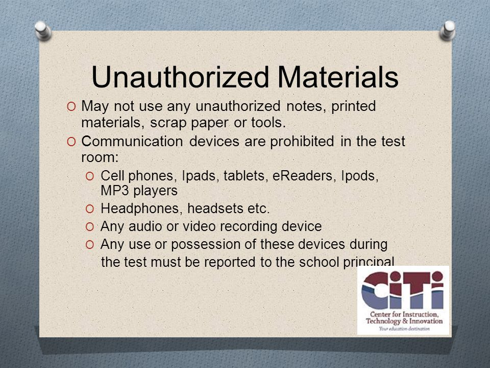 Unauthorized Materials  May not use any unauthorized notes, printed materials, scrap paper or tools.