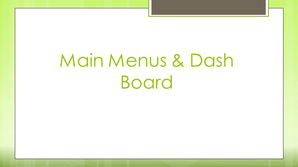Main Menus & Dash Board
