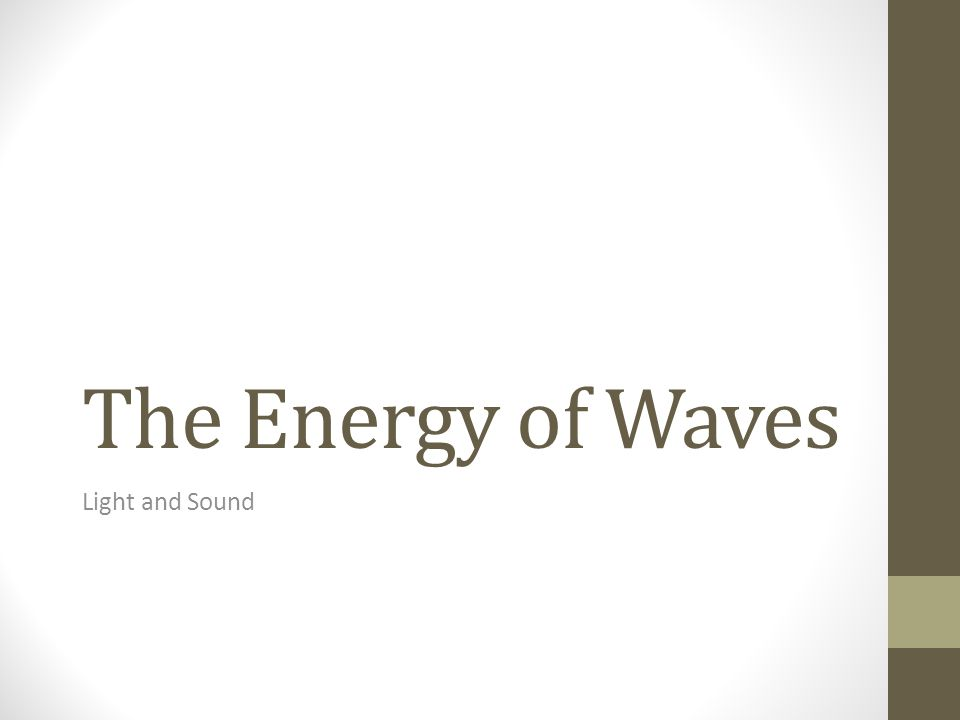 The Energy of Waves Light and Sound