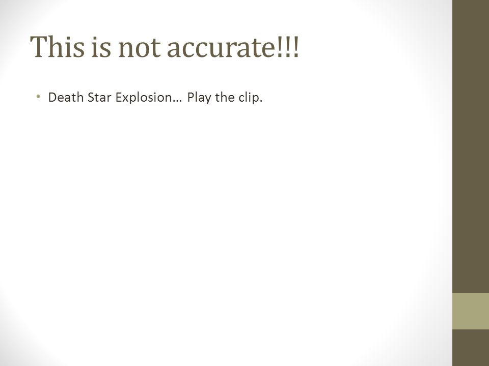 This is not accurate!!! Death Star Explosion… Play the clip.