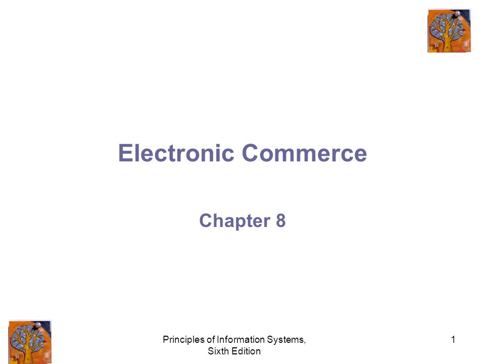 Principles of Information Systems, Sixth Edition 1 Electronic Commerce Chapter 8