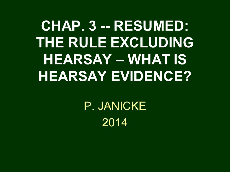 Chap Resumed The Rule Excluding Hearsay What Is Hearsay Evidence