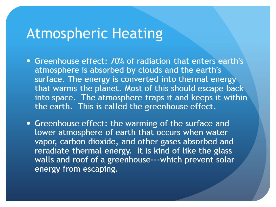 Atmospheric Heating Greenhouse effect: 70% of radiation that enters earth's atmosphere is absorbed by clouds and the earth's surface.