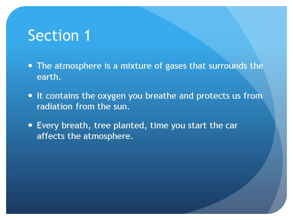 Section 1 The atmosphere is a mixture of gases that surrounds the earth.