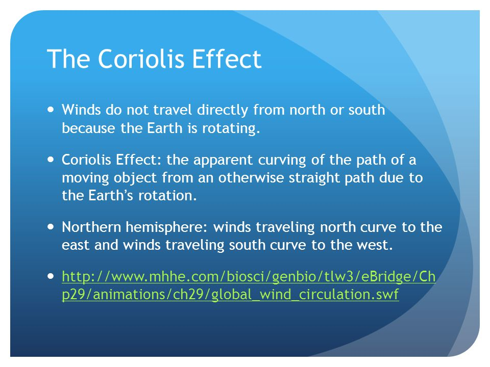 The Coriolis Effect Winds do not travel directly from north or south because the Earth is rotating.