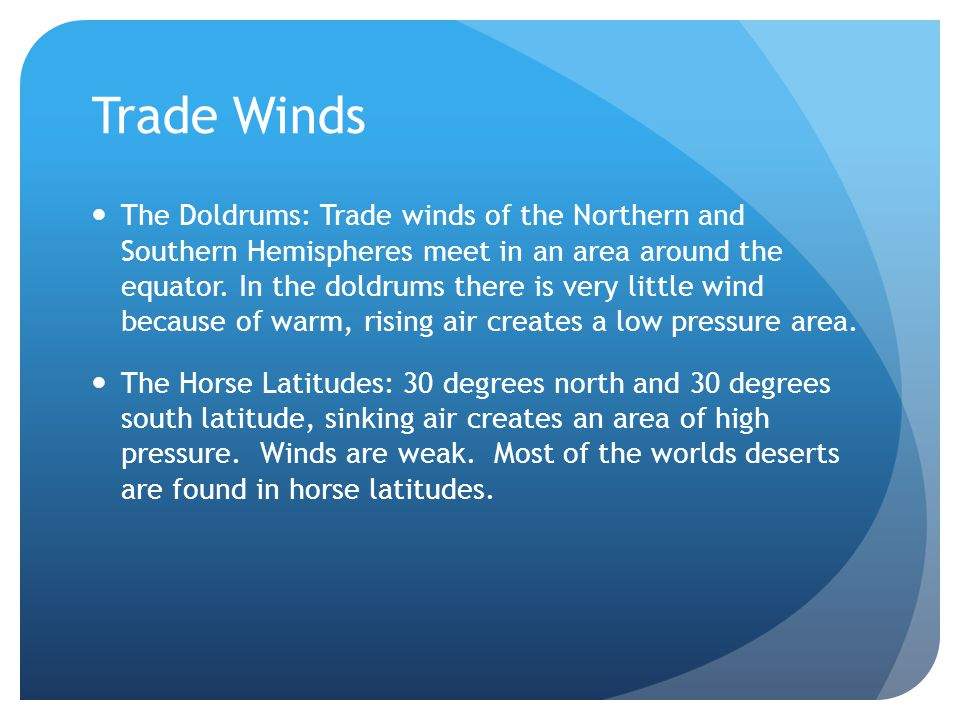 Trade Winds The Doldrums: Trade winds of the Northern and Southern Hemispheres meet in an area around the equator.