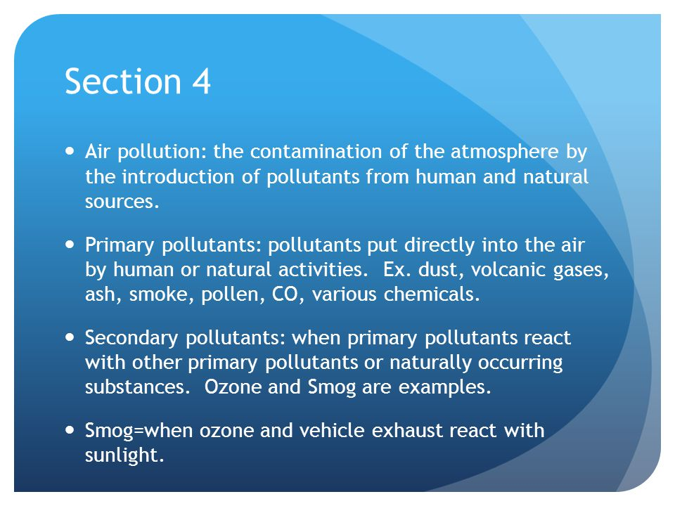 Section 4 Air pollution: the contamination of the atmosphere by the introduction of pollutants from human and natural sources.