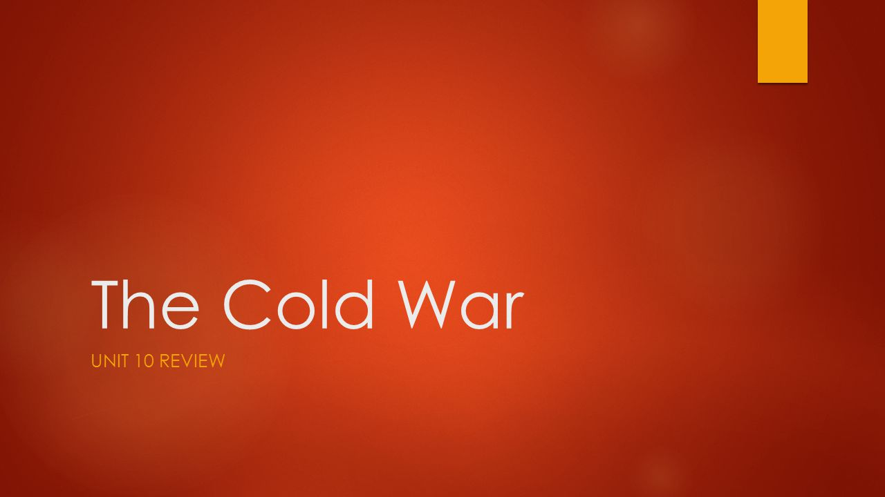 The Cold War UNIT 10 REVIEW