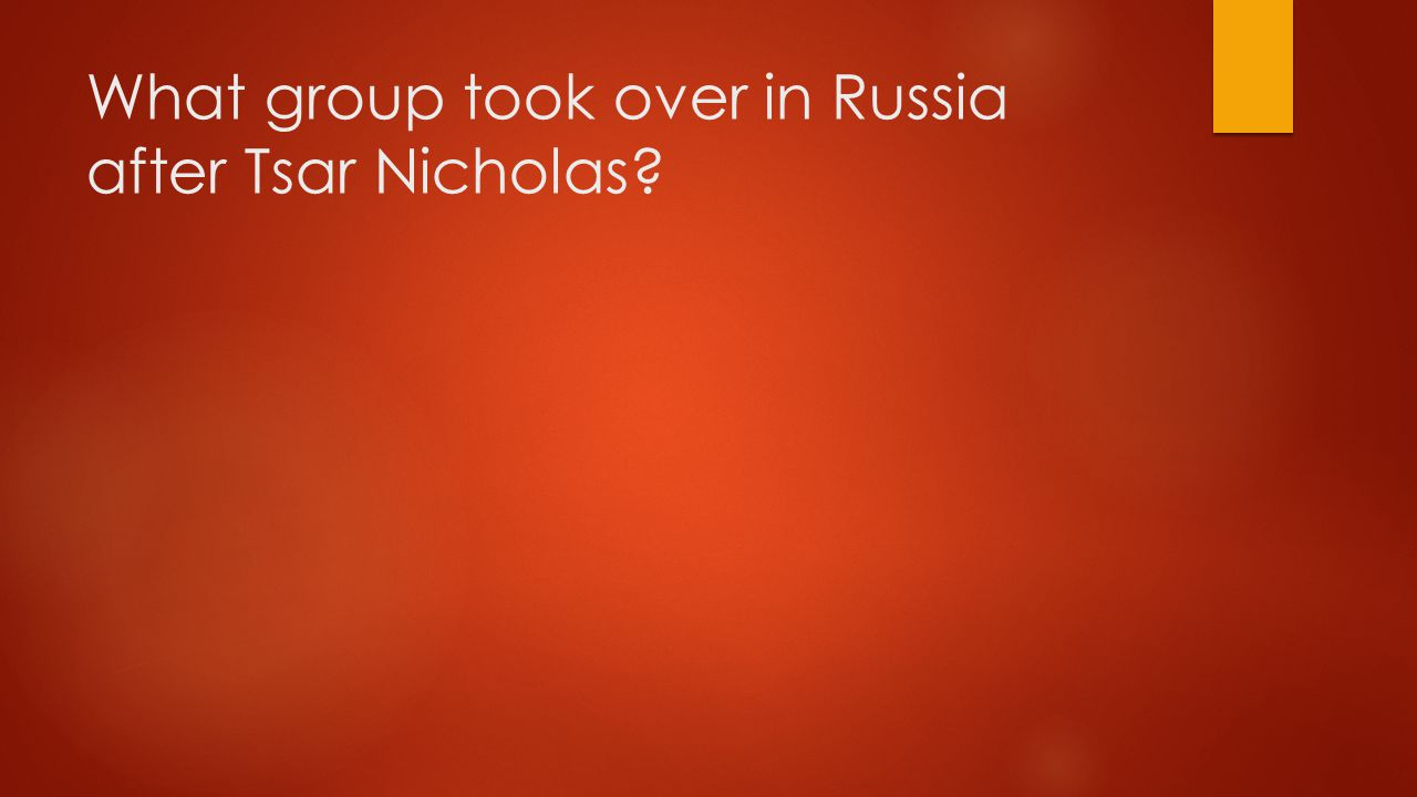 What group took over in Russia after Tsar Nicholas