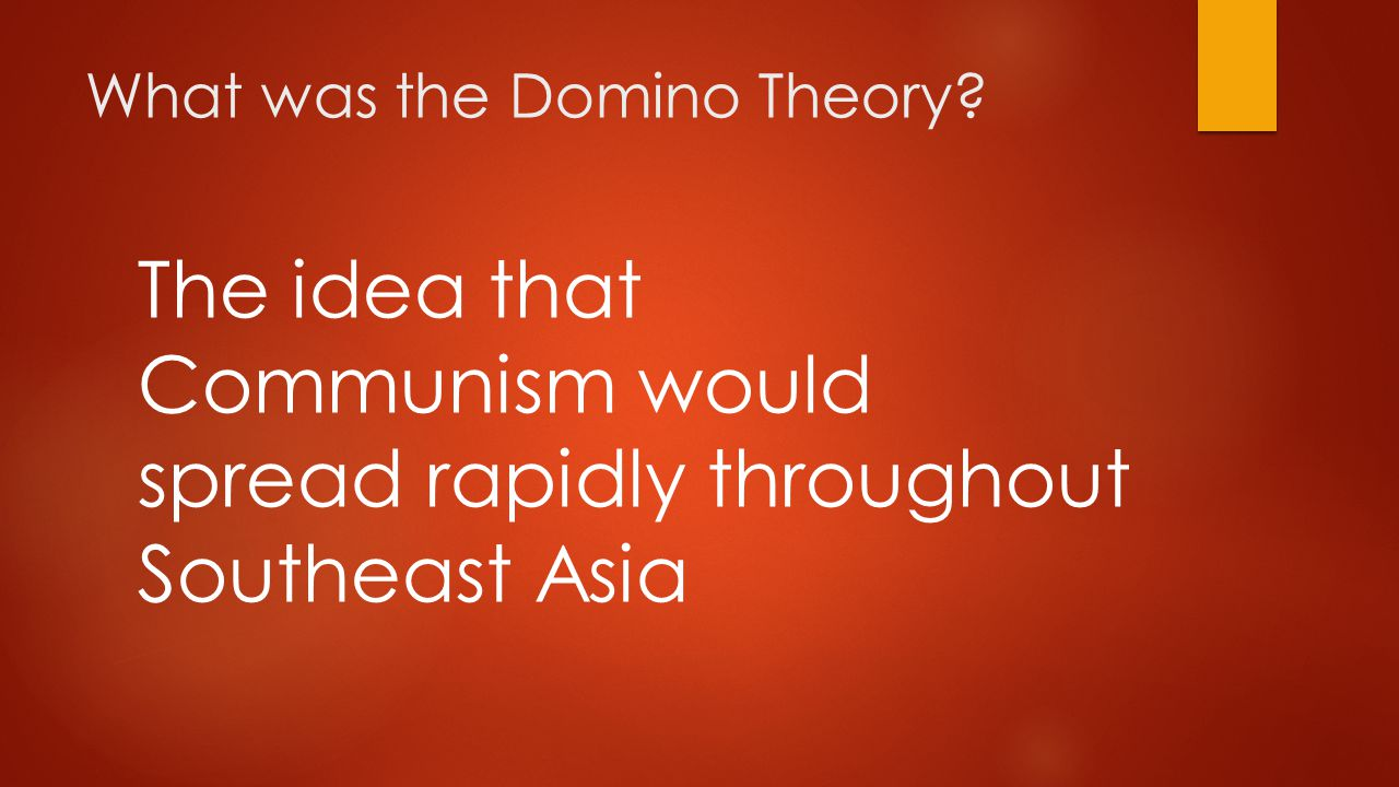 The idea that Communism would spread rapidly throughout Southeast Asia