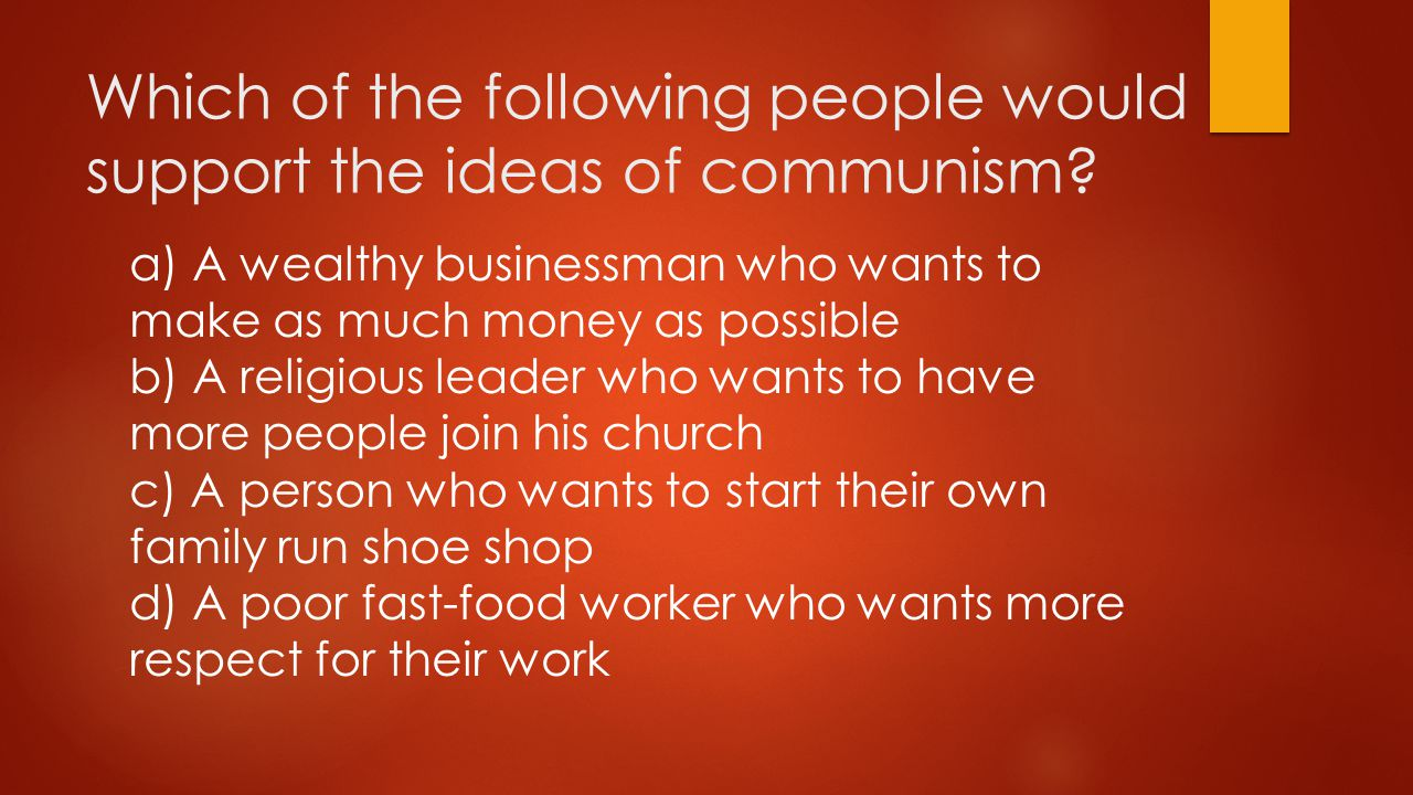 Which of the following people would support the ideas of communism.