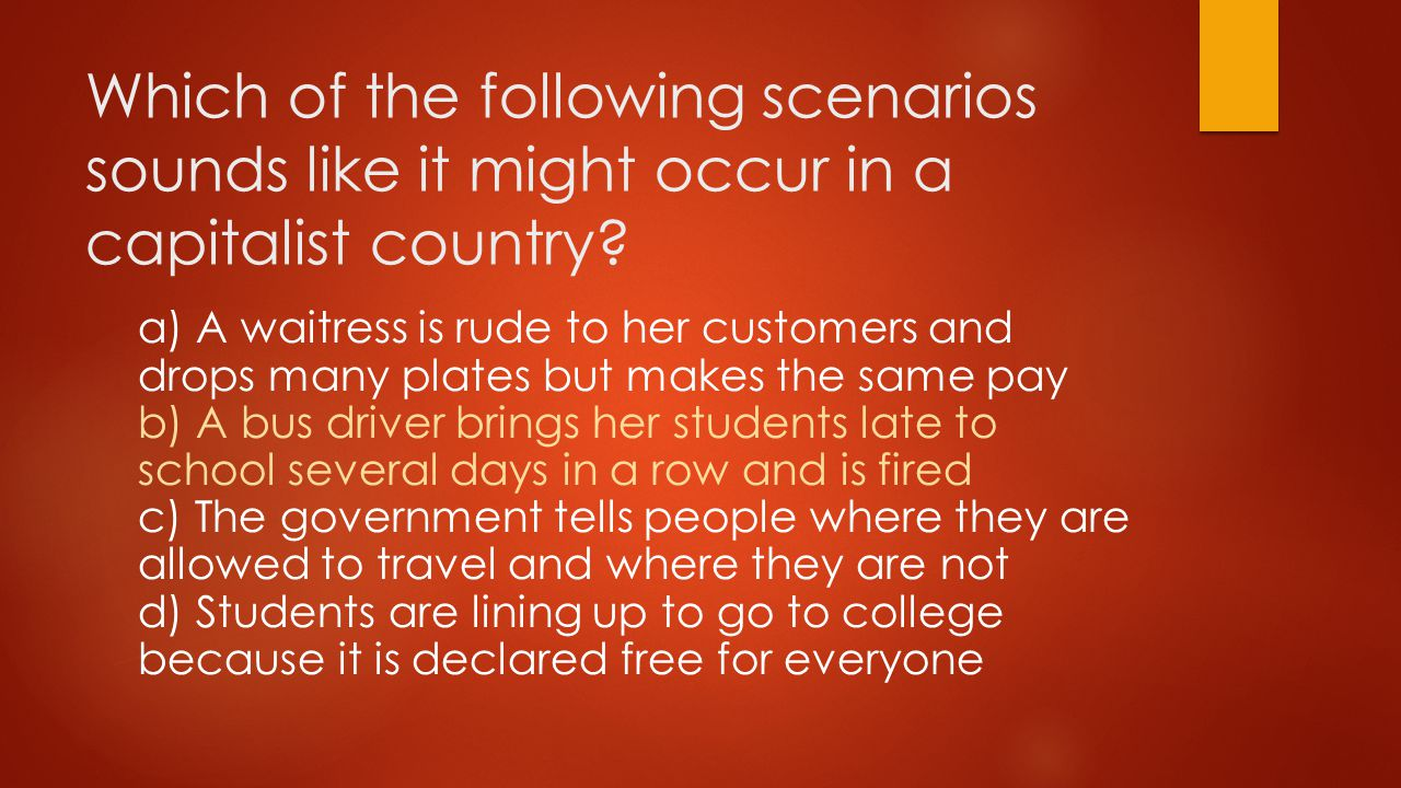 Which of the following scenarios sounds like it might occur in a capitalist country.