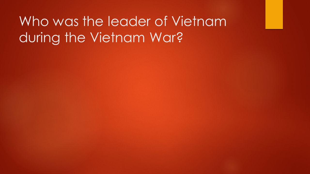Who was the leader of Vietnam during the Vietnam War