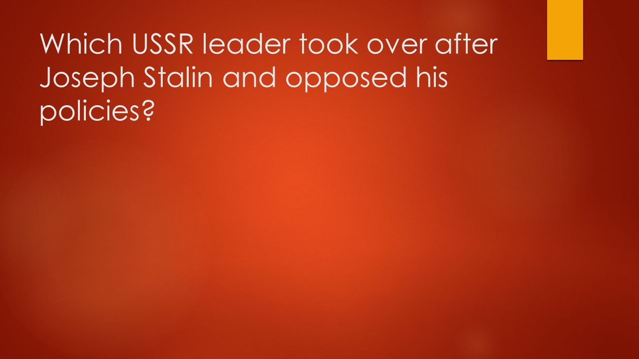 Which USSR leader took over after Joseph Stalin and opposed his policies