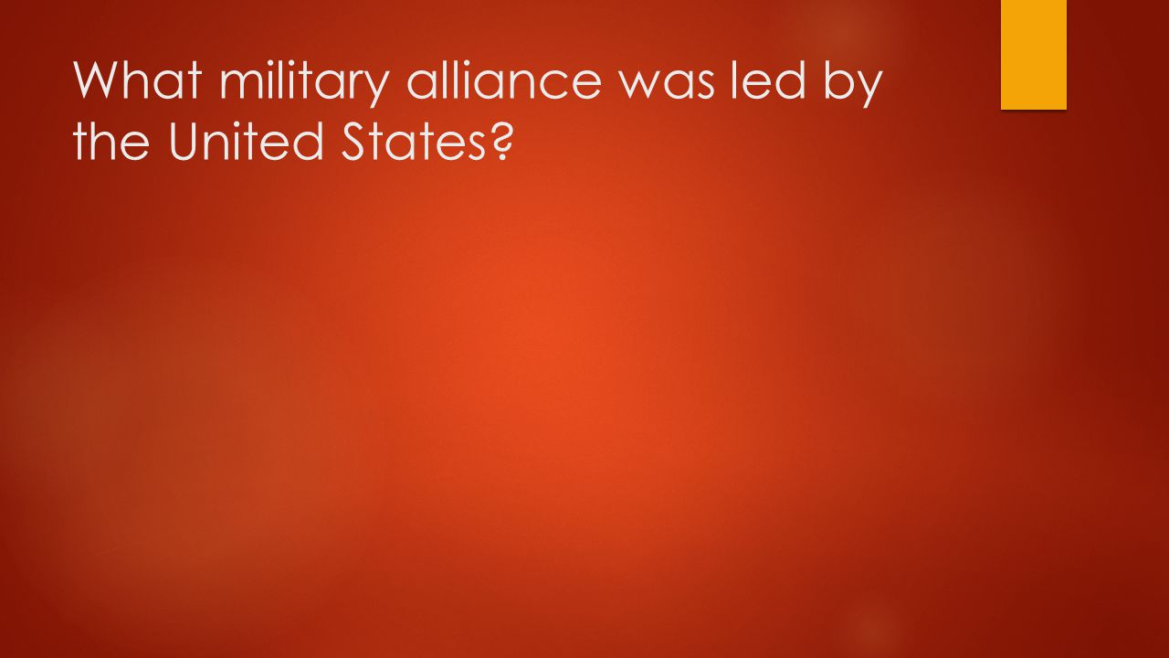 What military alliance was led by the United States