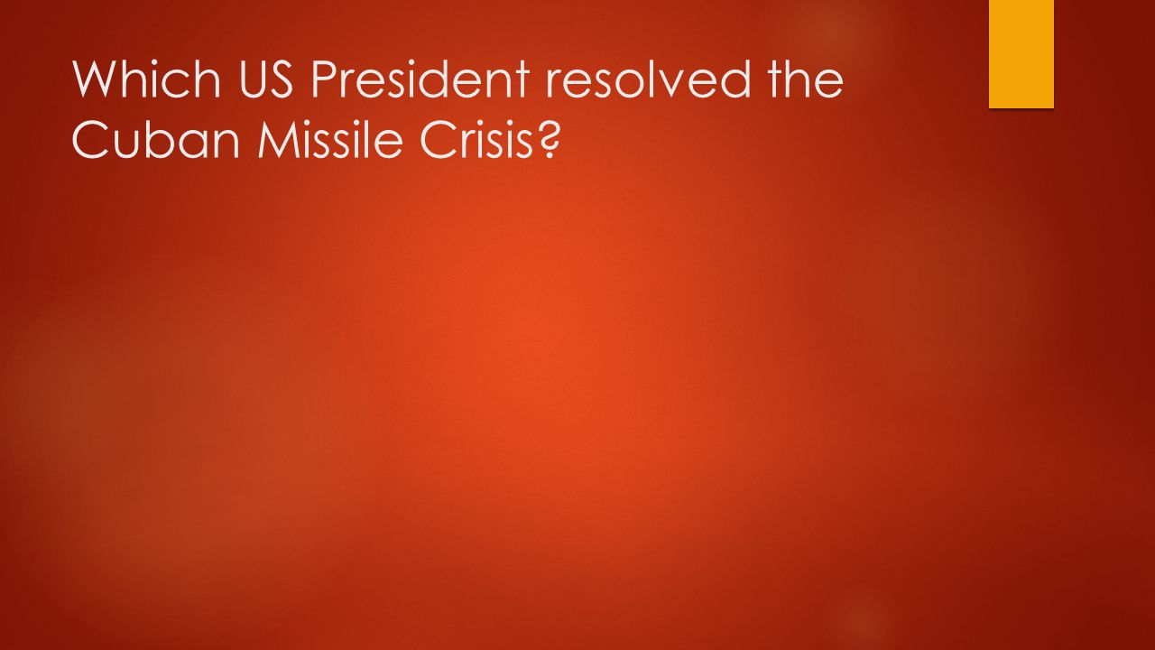 Which US President resolved the Cuban Missile Crisis