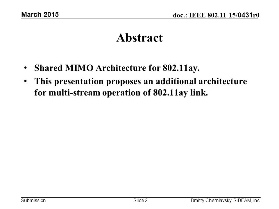 Submission doc.: IEEE / 0431 r0 March 2015 Dmitry Cherniavsky, SiBEAM, Inc.Slide 2 Abstract Shared MIMO Architecture for ay.