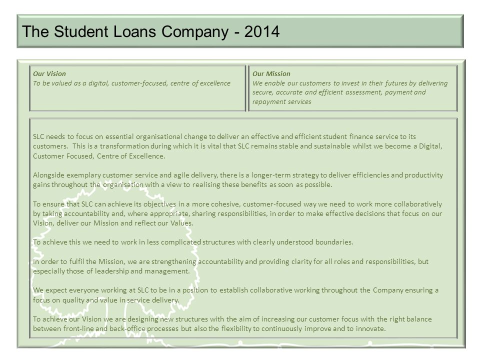 The Student Loans Company SLC needs to focus on essential organisational change to deliver an effective and efficient student finance service to its customers.