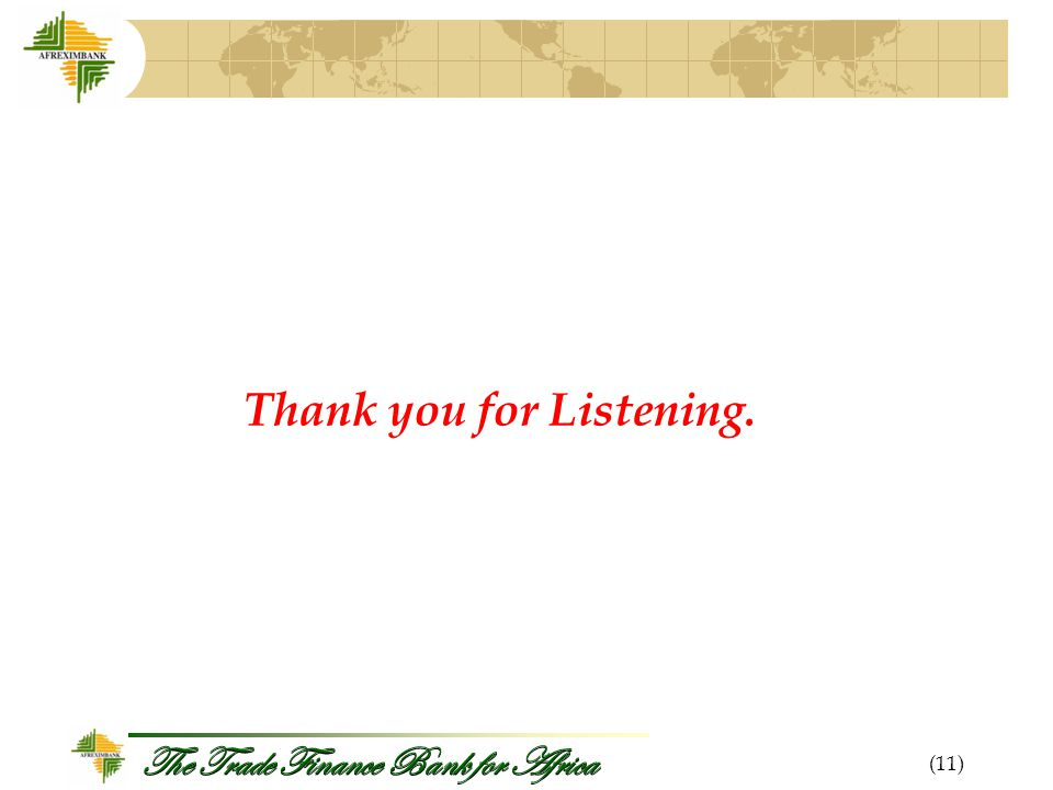 The Trade Finance Bank for Africa Thank you for Listening. (11)