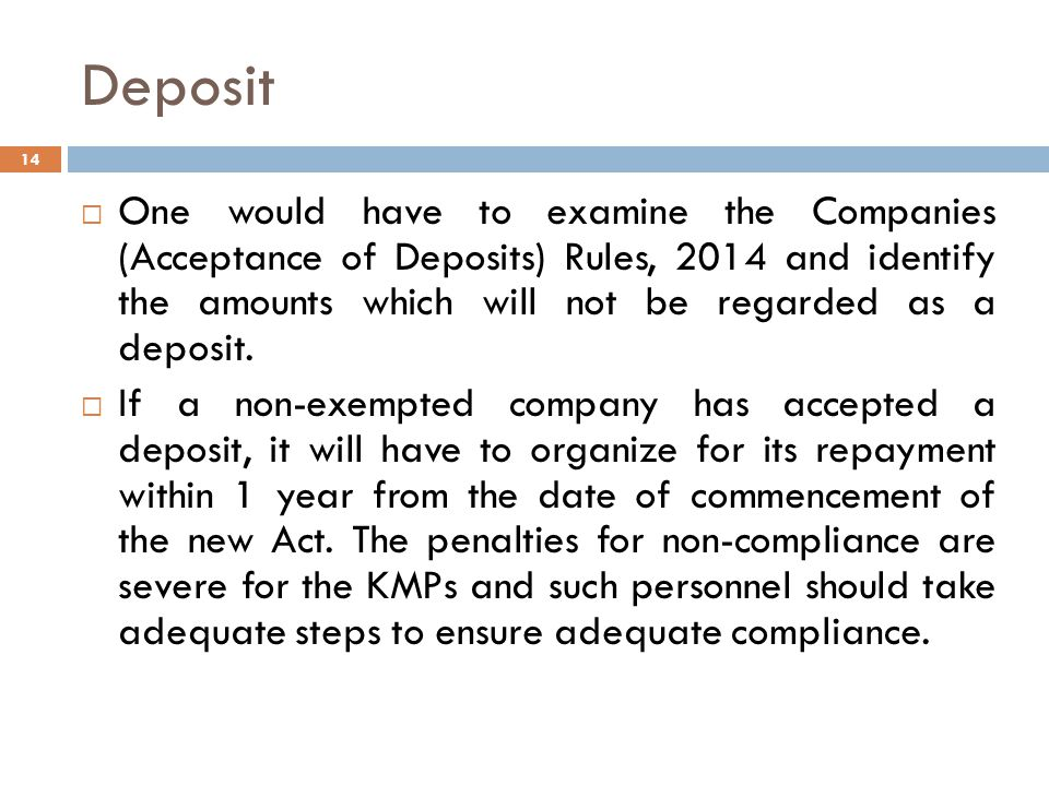 Deposit  One would have to examine the Companies (Acceptance of Deposits) Rules, 2014 and identify the amounts which will not be regarded as a deposit.