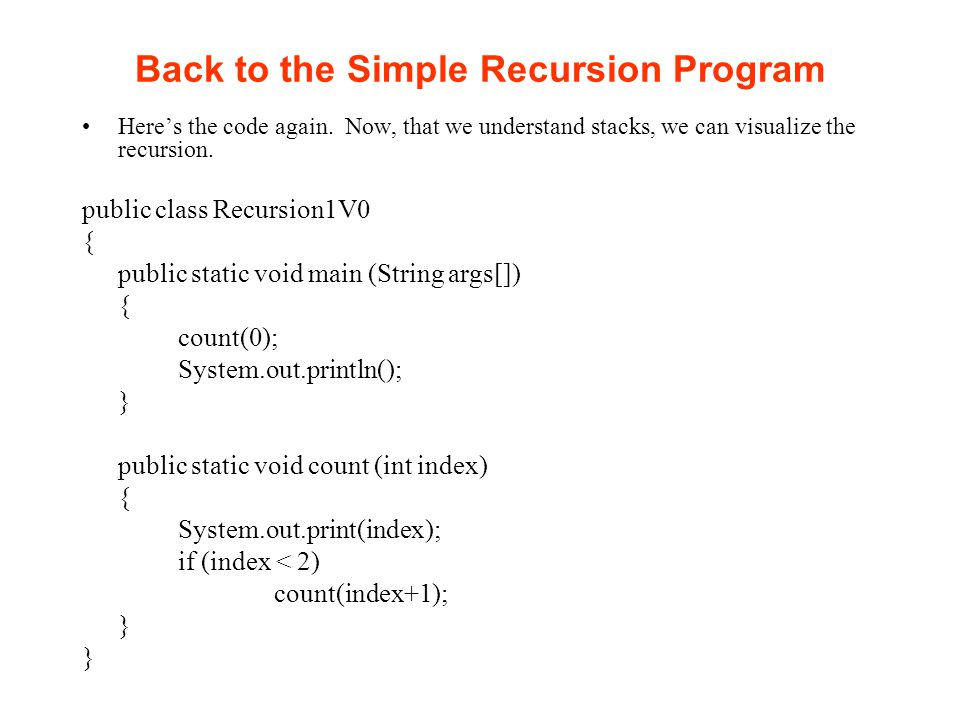 Stacks and Recursion Each time a method is called, you push the method on the stack.