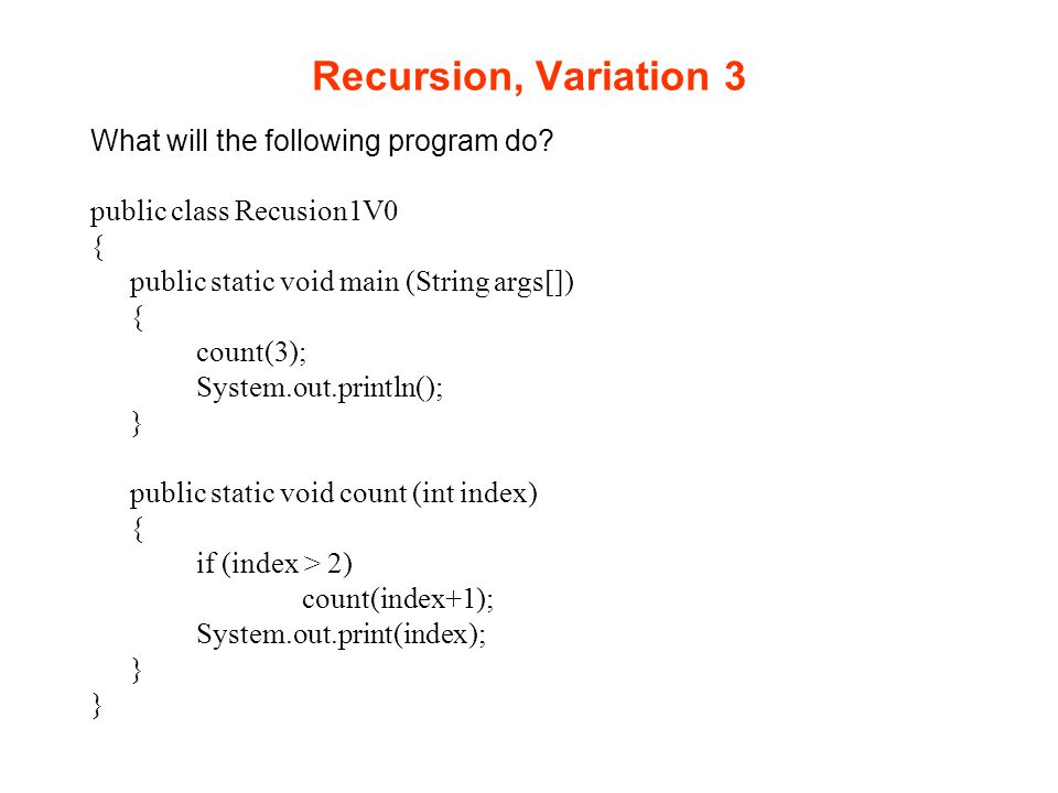 Recursion, Variation 2 What will the following program do.