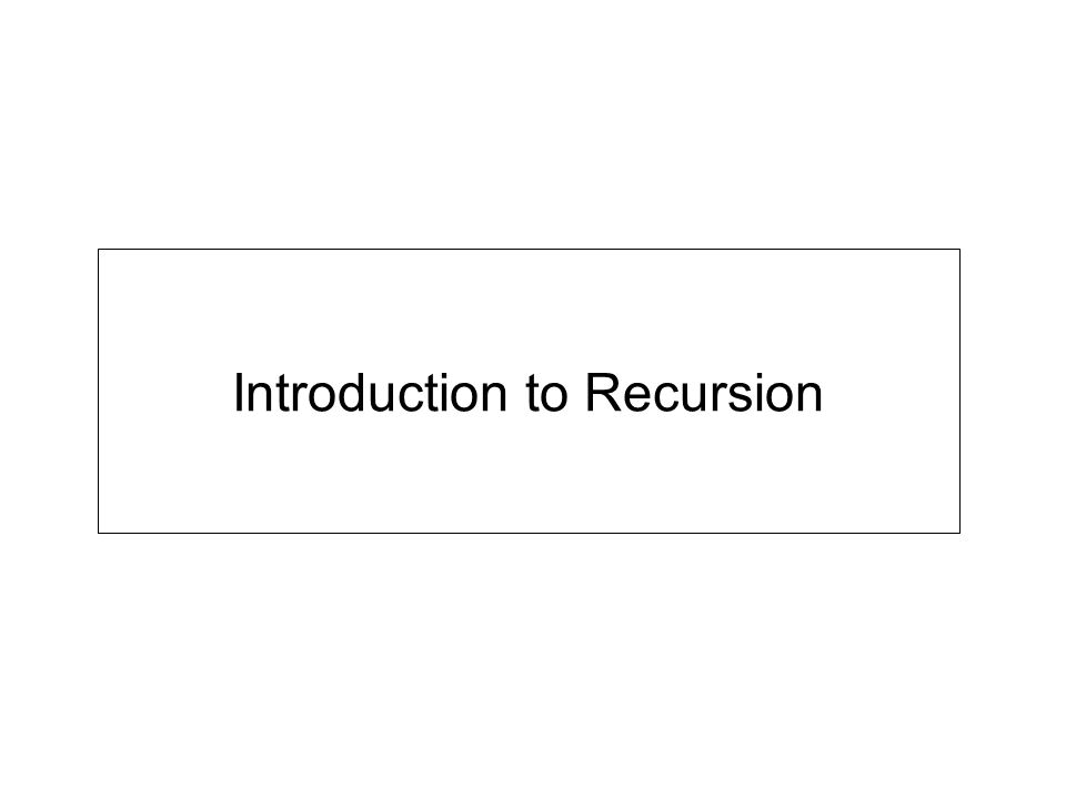 Road Map Introduction to Recursion Recursion Example #1: World's Simplest Recursion Program Visualizing Recursion –Using Stacks Recursion Example #2 Computing Factorials –Iterative Approach Computing Factorials –Recursive Approach Reading, Chapter 1, 1.3