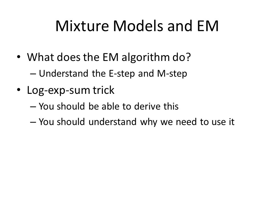 Mixture Models and EM What does the EM algorithm do.