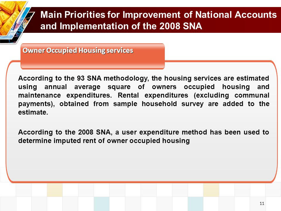 11 According to the 93 SNA methodology, the housing services are estimated using annual average square of owners occupied housing and maintenance expenditures.