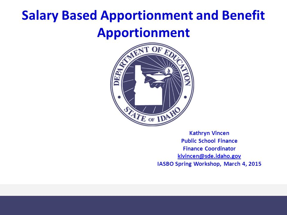 1 salary based apportionment and benefit apportionment kathryn vincen public school finance finance coordinator