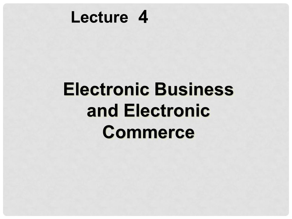4 Lecture Electronic Business and Electronic Commerce