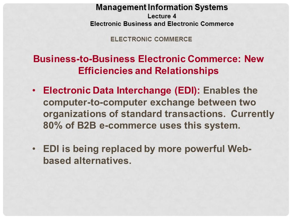 Electronic Data Interchange (EDI): Enables the computer-to-computer exchange between two organizations of standard transactions.
