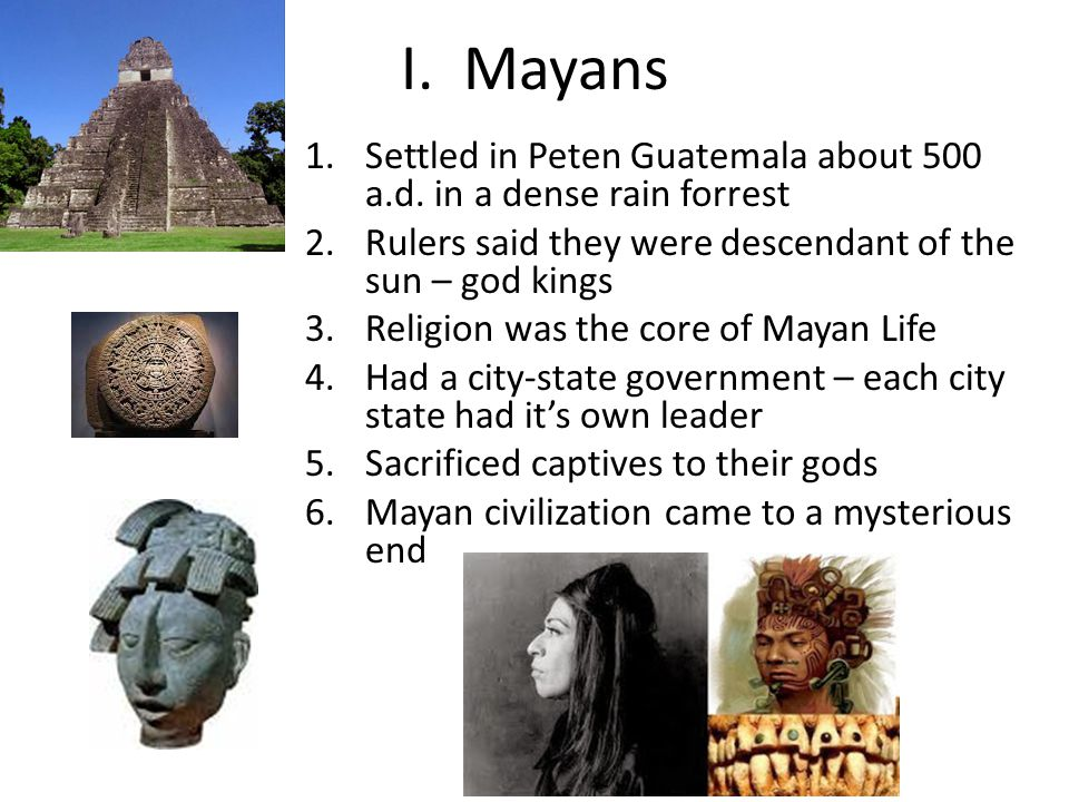 I. Mayans 1.Settled in Peten Guatemala about 500 a.d.