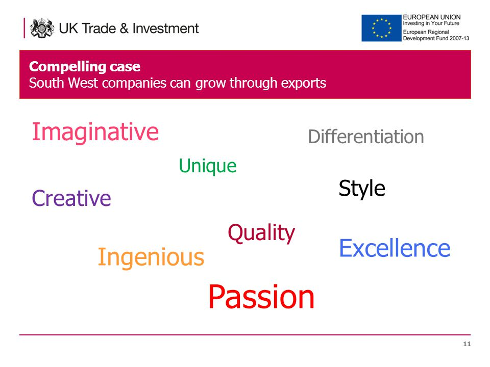 Compelling case South West companies can grow through exports 11 Imaginative Unique Creative Quality Style Excellence Ingenious Passion Differentiation