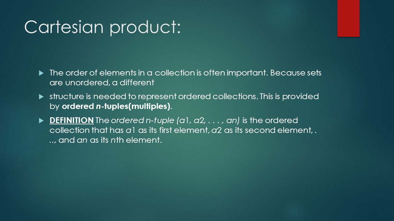 Cartesian product:  The order of elements in a collection is often important.