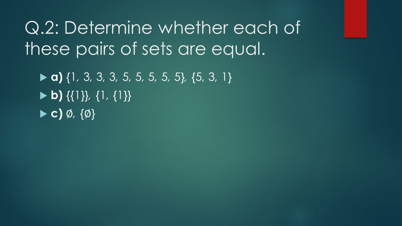 Q.2: Determine whether each of these pairs of sets are equal.