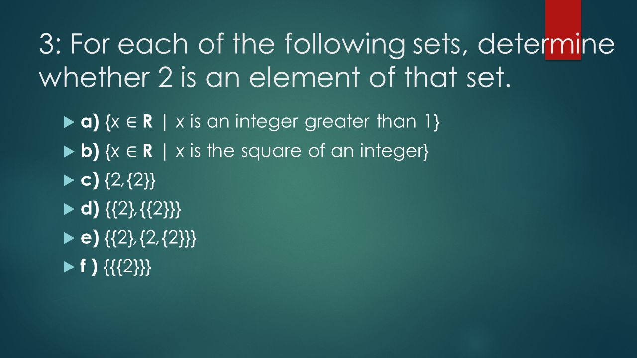 3: For each of the following sets, determine whether 2 is an element of that set.