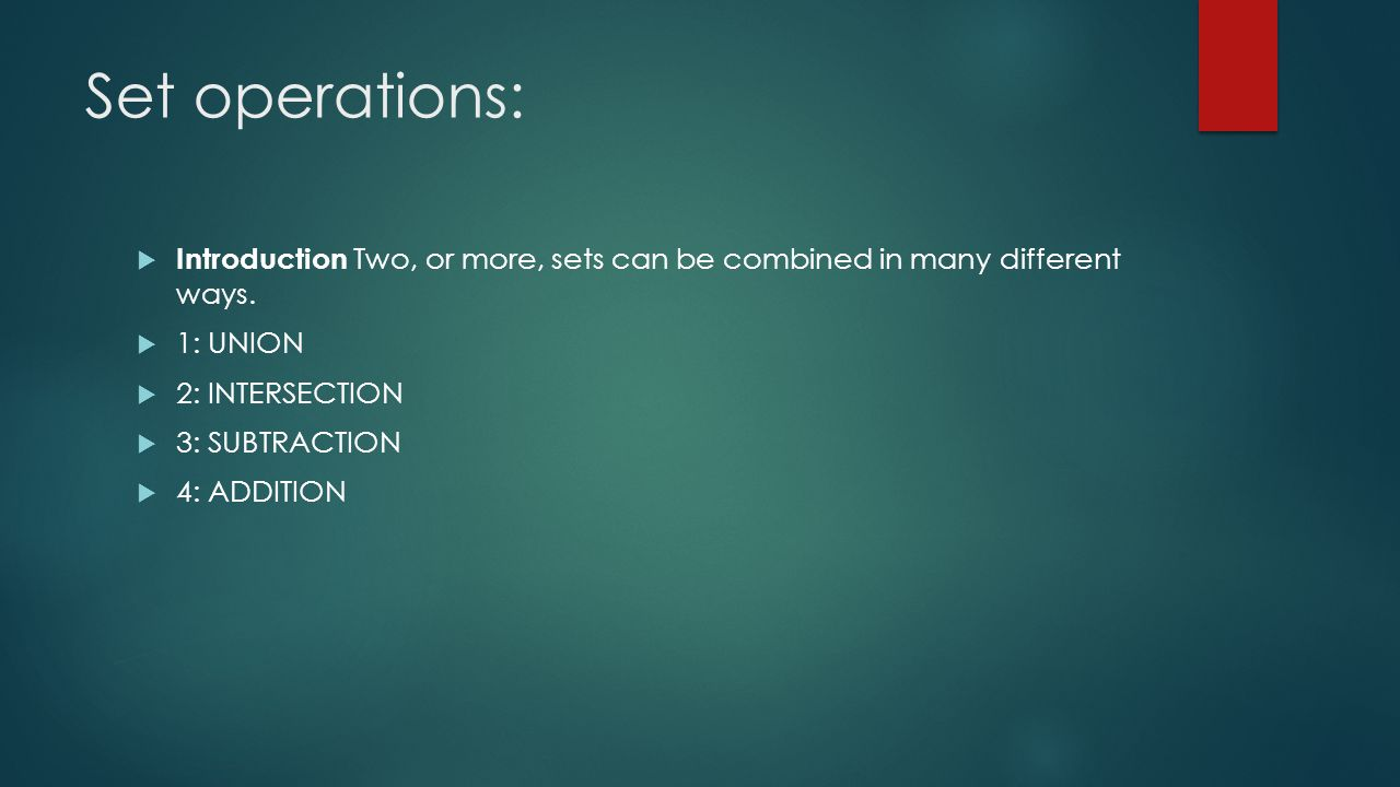 Set operations:  Introduction Two, or more, sets can be combined in many different ways.
