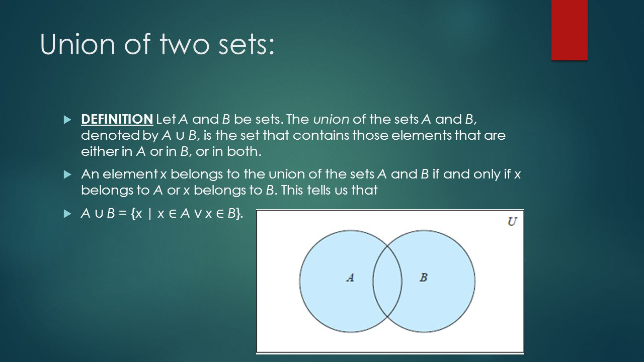 Union of two sets:  DEFINITION Let A and B be sets.