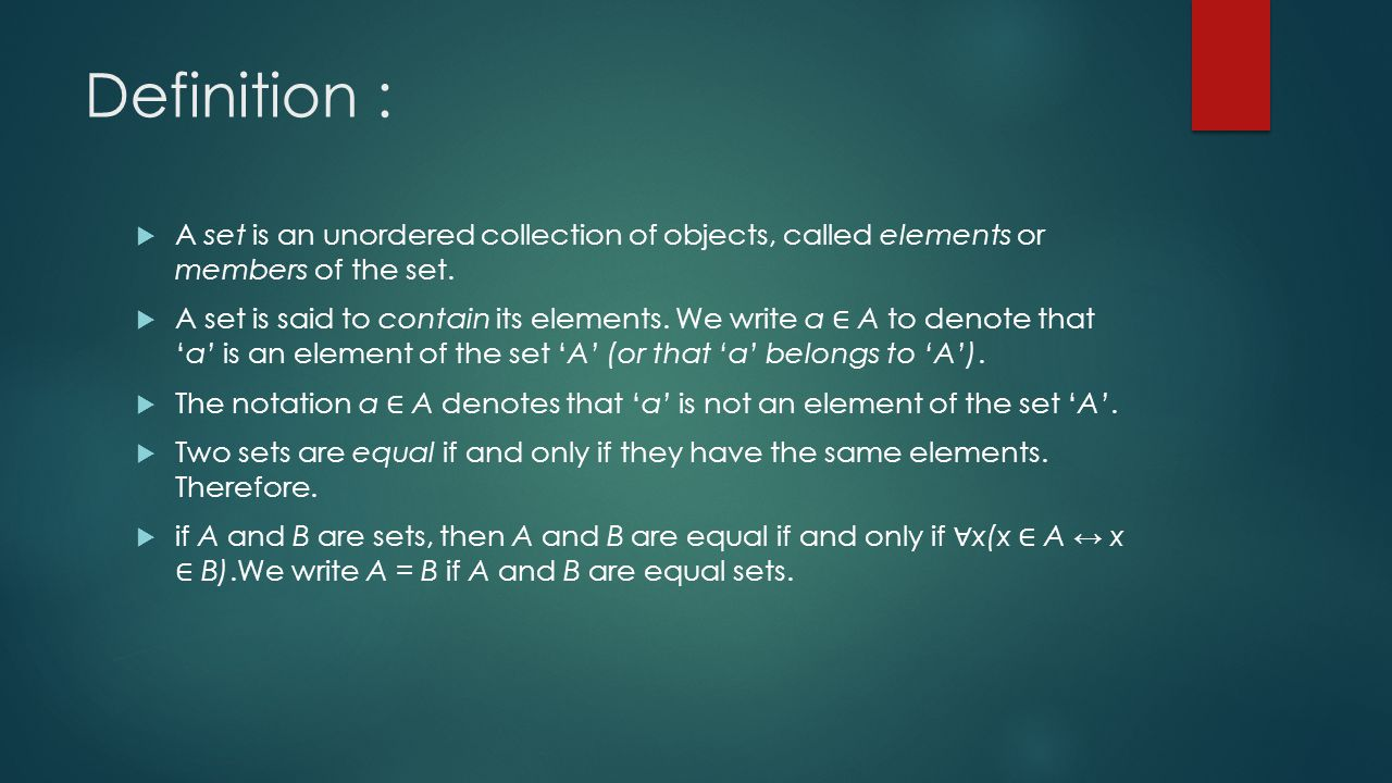 Definition :  A set is an unordered collection of objects, called elements or members of the set.